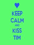 KEEP CALM AND KISS TIM - Personalised Tea Towel: Premium