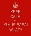KEEP CALM AND KLAUS PAPAI WHAT? - Personalised Tea Towel: Premium