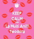 KEEP CALM AND La Multi Ani!!! Teodora - Personalised Tea Towel: Premium