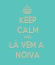KEEP CALM AND LÁ VEM A  NOIVA - Personalised Tea Towel: Premium