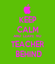 KEEP CALM AND  LEAVE  NO TEACHER   BEHIND  - Personalised Tea Towel: Premium
