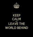 KEEP CALM AND LEAVE THE WORLD BEHIND - Personalised Tea Towel: Premium