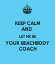KEEP CALM AND  LET ME BE YOUR BEACHBODY COACH - Personalised Tea Towel: Premium