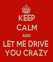 KEEP CALM AND LET ME DRIVE  YOU CRAZY - Personalised Tea Towel: Premium