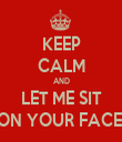 KEEP CALM AND LET ME SIT ON YOUR FACE  - Personalised Tea Towel: Premium