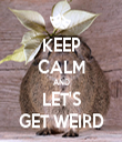 KEEP CALM AND LET'S GET WEIRD - Personalised Tea Towel: Premium