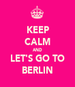 KEEP CALM AND LET'S GO TO BERLIN - Personalised Tea Towel: Premium