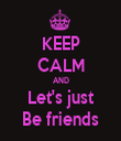 KEEP CALM AND Let's just Be friends - Personalised Tea Towel: Premium