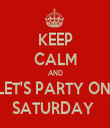 KEEP CALM AND LET'S PARTY ON  SATURDAY  - Personalised Tea Towel: Premium