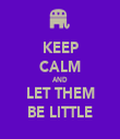 KEEP CALM AND LET THEM BE LITTLE - Personalised Tea Towel: Premium