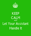 KEEP CALM AND Let Your Assistant Handle It - Personalised Tea Towel: Premium