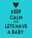 KEEP CALM AND LETS HAVE A BABY  - Personalised Tea Towel: Premium