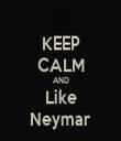 KEEP CALM AND Like Neymar - Personalised Tea Towel: Premium