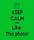 KEEP CALM AND Like  This photo! - Personalised Tea Towel: Premium