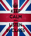 KEEP CALM AND LISTEN IN CLASS - Personalised Tea Towel: Premium