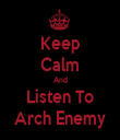 Keep Calm And Listen To Arch Enemy - Personalised Tea Towel: Premium
