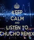 KEEP CALM AND LISTEN TO CHUCHO REMIX - Personalised Tea Towel: Premium