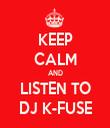 KEEP CALM AND LISTEN TO DJ K-FUSE - Personalised Tea Towel: Premium