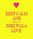 KEEP CALM AND LISTEN TO  ISHQ WALA  LOVE - Personalised Tea Towel: Premium