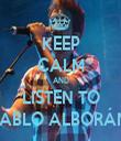 KEEP CALM AND LISTEN TO PABLO ALBORÁN  - Personalised Tea Towel: Premium