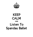 KEEP CALM AND Listen To Spandau Ballet - Personalised Tea Towel: Premium