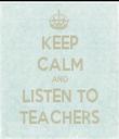 KEEP CALM AND LISTEN TO TEACHERS - Personalised Tea Towel: Premium