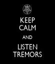 KEEP CALM AND LISTEN TREMORS - Personalised Tea Towel: Premium