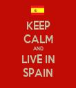 KEEP CALM AND LIVE IN SPAIN - Personalised Tea Towel: Premium