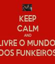KEEP CALM AND LIVRE O MUNDO  DOS FUNKEIROS - Personalised Tea Towel: Premium