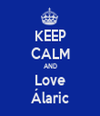 KEEP CALM AND Love Álaric - Personalised Tea Towel: Premium