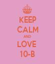 KEEP CALM AND  LOVE  10-B - Personalised Tea Towel: Premium