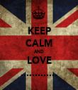KEEP CALM AND LOVE ............. - Personalised Tea Towel: Premium