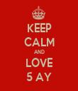 KEEP CALM AND LOVE 5 AY - Personalised Tea Towel: Premium