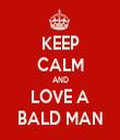 KEEP CALM AND LOVE A BALD MAN - Personalised Tea Towel: Premium