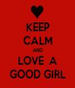 KEEP CALM AND LOVE  A GOOD GIRL - Personalised Tea Towel: Premium