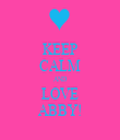 KEEP CALM AND LOVE ABBY! - Personalised Tea Towel: Premium