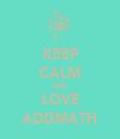 KEEP CALM AND LOVE ADDMATH - Personalised Tea Towel: Premium