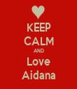KEEP CALM AND Love Aidana - Personalised Tea Towel: Premium