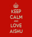 KEEP CALM AND LOVE AISHU - Personalised Tea Towel: Premium