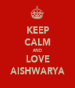 KEEP CALM AND LOVE AISHWARYA - Personalised Tea Towel: Premium