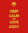 KEEP CALM AND LOVE AIZAT - Personalised Tea Towel: Premium