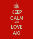 KEEP CALM AND LOVE AKI - Personalised Tea Towel: Premium