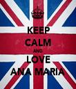 KEEP CALM AND LOVE ANA MARIA - Personalised Tea Towel: Premium