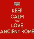 KEEP CALM AND LOVE ANCIENT ROME - Personalised Tea Towel: Premium