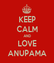 KEEP CALM AND LOVE ANUPAMA - Personalised Tea Towel: Premium
