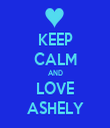 KEEP CALM AND LOVE ASHELY - Personalised Tea Towel: Premium