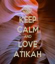 KEEP CALM AND LOVE ATIKAH - Personalised Tea Towel: Premium