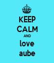 KEEP CALM AND love aube - Personalised Tea Towel: Premium