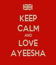 KEEP CALM AND LOVE AYEESHA - Personalised Tea Towel: Premium