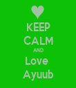KEEP CALM AND Love  Ayuub - Personalised Tea Towel: Premium